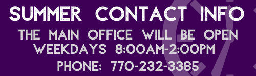 Summer Office Hours 8:00am to 2:00pm 770-232-3365